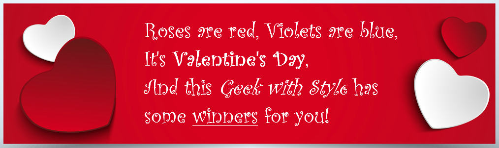 Geek with Style's Valentine's Day Winners