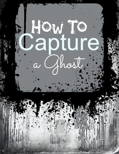 DIY: How to Capture a Ghost