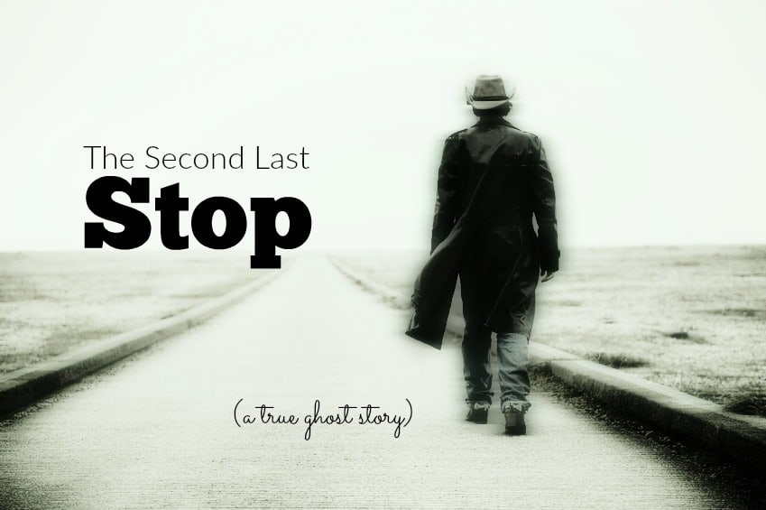 The Second Last Stop - A True Ghost Story