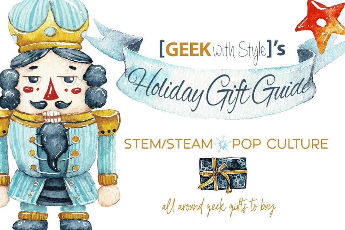 Geek with Style's Holiday Geek Gift Guide - Pop culture STEM/STEAM